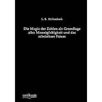 Die Magie der Zahlen als Grundlage aller Mannigfaltigkeit und das scheinbare Fatum av Hellenbach & L. B.