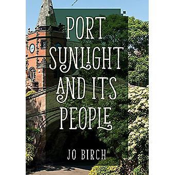 Port Sunlight and its People by Jo Birch - 9781445673684 Book