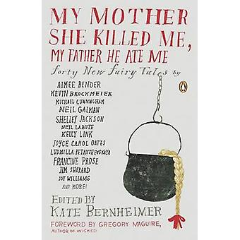 My Mother She Killed Me - My Father He Ate Me - Forty New Fairy Tales