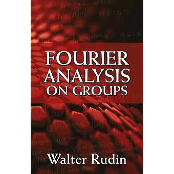 Fourier Analysis on Groups by Walter Rudin - 9780486813653 Book