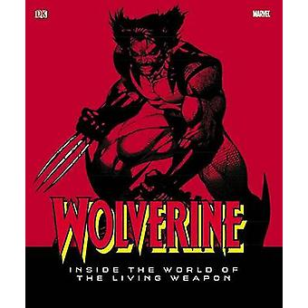 Wolverine - Inside the World of the Living Weapon by Matthew K Manning