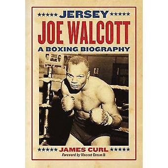 Jersey Joe Walcott - A Boxing Biography by James Curl - 9780786468225