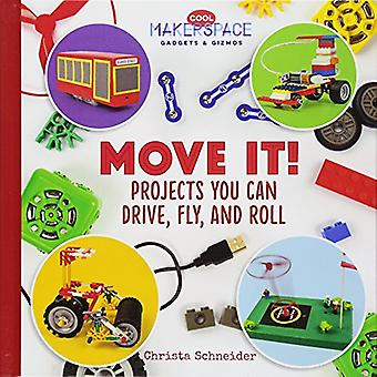 Move It! Projects You Can Drive - Fly - and Roll by Christa Schneider