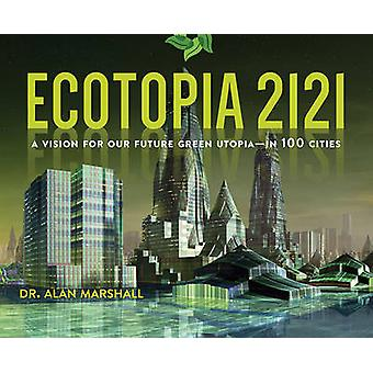 Ecotopia 2121 - A Vision for Our Future Green Utopia in 100 Cities by