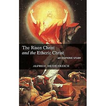 The Risen Christ and the Etheric Christ by Alfred Heidenreich - 97818