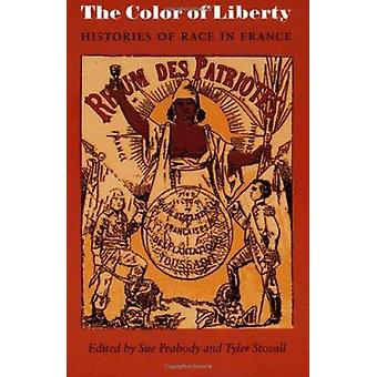 The Color of Liberty - Histories of Race in France by Sue Peabody - Ty