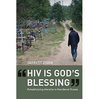 HIV is God's Blessing - Rehabilitating Morality in Neoliberal Russia b