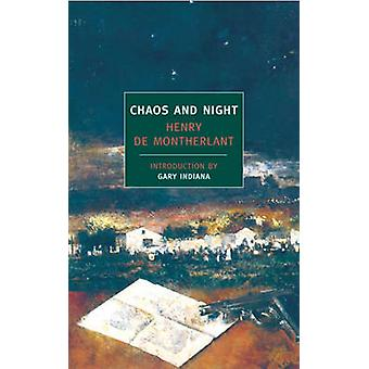 Chaos and Night by Henry de Montherlant - Gary Indiana - Terence Kilm