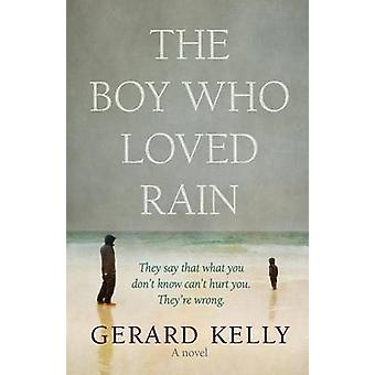 The Boy Who Loved Rain by Kelly & Gerrard