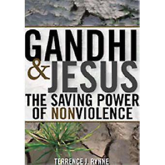 Gandhi och Jesus Den räddande kraften av nonviolence av Terrance J Rynne