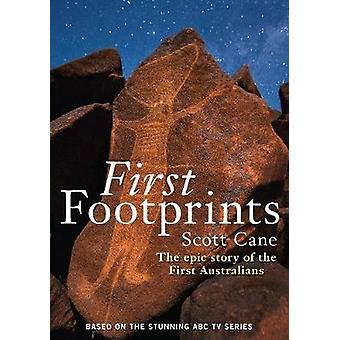 First Footprints  The Epic Story of the First Australians by Scott Cane