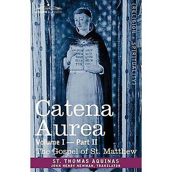 Catena Aurea Commentaire sur les quatre évangiles recueillis sur les œuvres des Pères Volume I Partie 2 Gospel of St. Matthew par saint Thomas d'Aquin