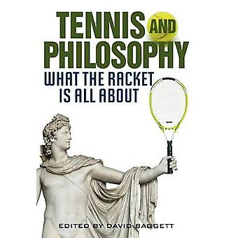 Tennis and Philosophy What the Racket Is All about by Baggett & David