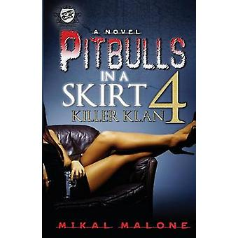 Pitbulls in a Skirt 4 Killer Klan The Cartel Publications Presents by Malone & Mikal