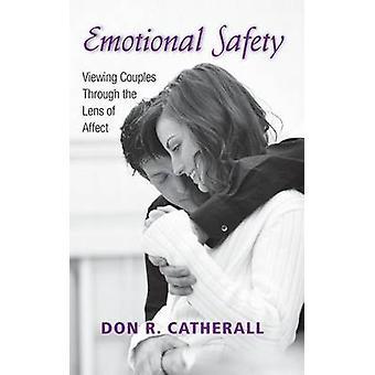 Emotionale Sicherheit Betrachten Paare durch die Linse von Affect von Catherall & Don R.