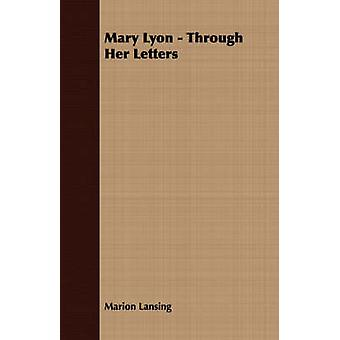 Mary Lyon  Through Her Letters by Lansing & Marion