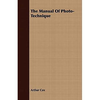 The Manual Of PhotoTechnique by Cox & Arthur
