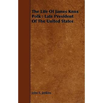 The Life Of James Knox Polk  Late President Of The United States by Jenkins & John S.