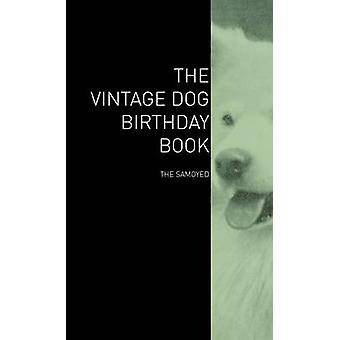 The Vintage Dog Birthday Book  The Samoyed by Various