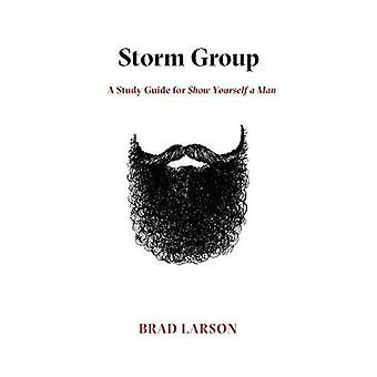 Storm Group A Study Guide for Show Yourself A Man by Larson & Brad