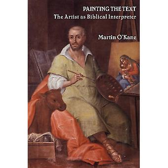 Painting the Text The Artist as Biblical Interpreter by OKane & Martin