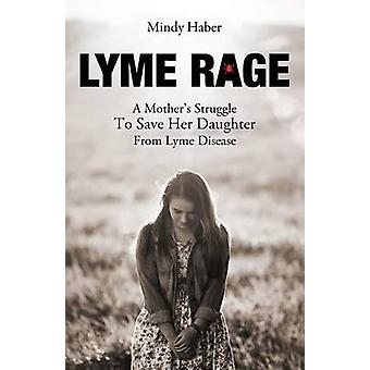 Lyme Rage A Mothers Struggle To Save Her Daughter from Lyme Disease by Haber & Mindy