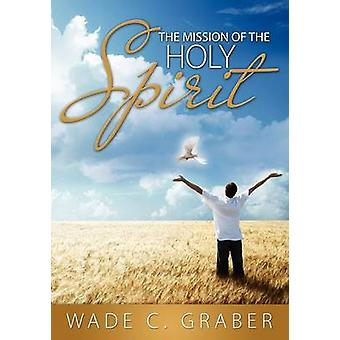 The Mission of the Holy Spirit by Graber & Wade C.