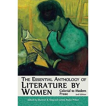 The Essential Anthology of Literature by Women Colonial to Modern Prose Second Edition by King & Shannon B.