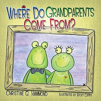Where Do Grandparents Come From by Hammond & Christine G.