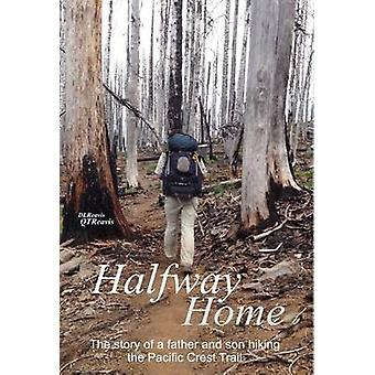 Halfway Home The Story of a Father and Son Hiking the Pacific Crest Trail by Reavis & Donald L