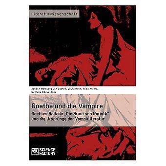 Goethe und die Vampire. Goethes Ballade Die Braut von Korinth und die Ursprnge der Vampirliteratur by KnyaJobs & Nathalie