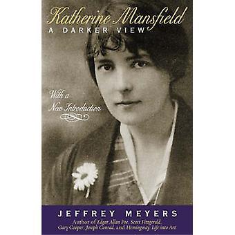 Katherine Mansfield A Darker View by Meyers & Jeffrey