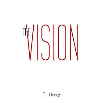 The Vision by T.L. Henry