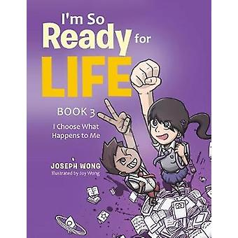 Im So Ready for Life Book 3  I Choose What Happens to Me by Wong & Joseph