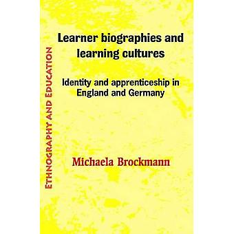 Learner Biographies and Learning Cultures Identity and Apprenticeship in England and Germany by Brockmann & Michaela