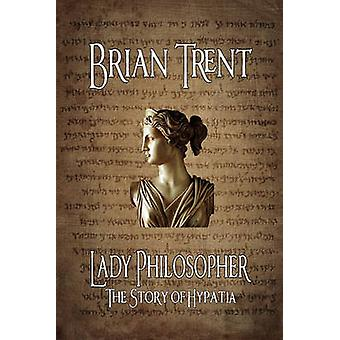 Lady Philosopher The Story of Hypatia by Trent & Brian