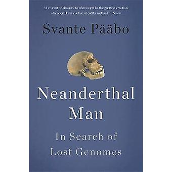 Neanderthal Man  In Search of Lost Genomes by Svante Paabo