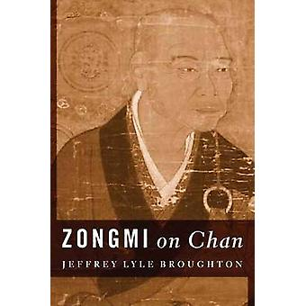 Zongmi on Chan by Jeffrey Lyle Broughton - 9780231143929 Book
