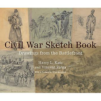 Civil War Sketch Book - Drawings from the Battlefront by Harry L. Katz