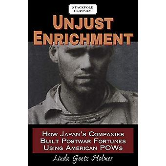 Unjust Enrichment - How Japan's Companies Built Postwar Fortunes Using