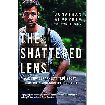The Shattered Lens - A War Photographer's True Story of Captivity and