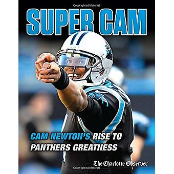 Super CAM - CAM Newton's Rise to Panthers Greatness by The Charlotte O