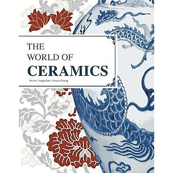 The World Of Ceramics by Xin Hu - 9781838650032 Book