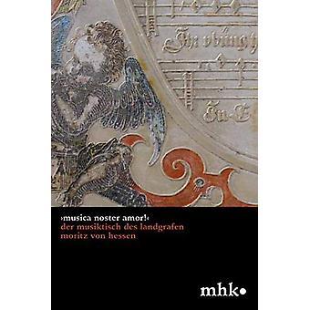 >Musica noster amor!< Der Musiktisch des Landgrafen Moritz von Hessen