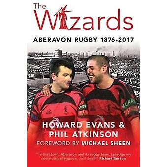 The Wizards - Aberavon Rugby 1876-2017 by Howard Evans - 9781902719665
