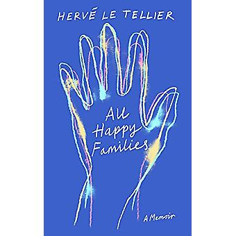 All Happy Families - A Memoir by Herve Le Tellier - 9781590519370 Book