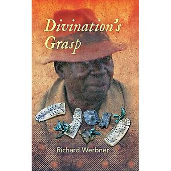 Divination's Grasp - African Encounters with the Almost Said by Richar