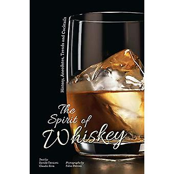 The Spirit of Whisky - History - Anecdotes - Trends and Cocktails by F