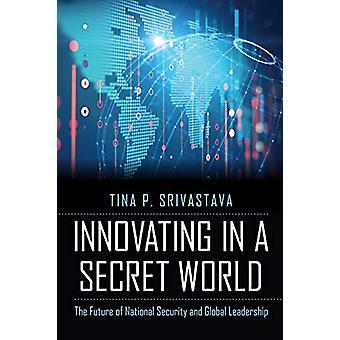 Inovando em um mundo secreto - O Futuro da Segurança Nacional e glo