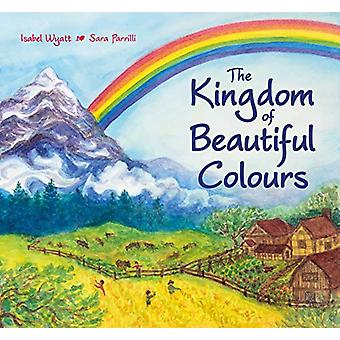 The Kingdom of Beautiful Colours - A Picture Book for Children by Isab